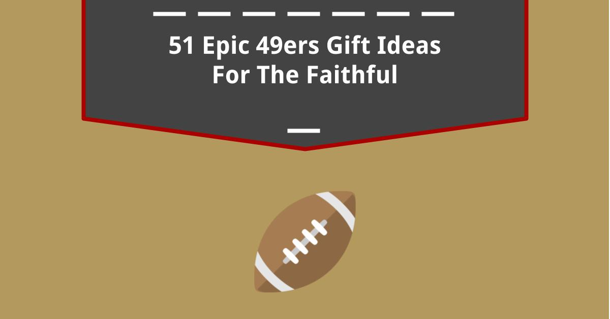 51 Epic 49ers Gift Ideas For The Faithful In 2019 - GiftTable 8e3a6594c